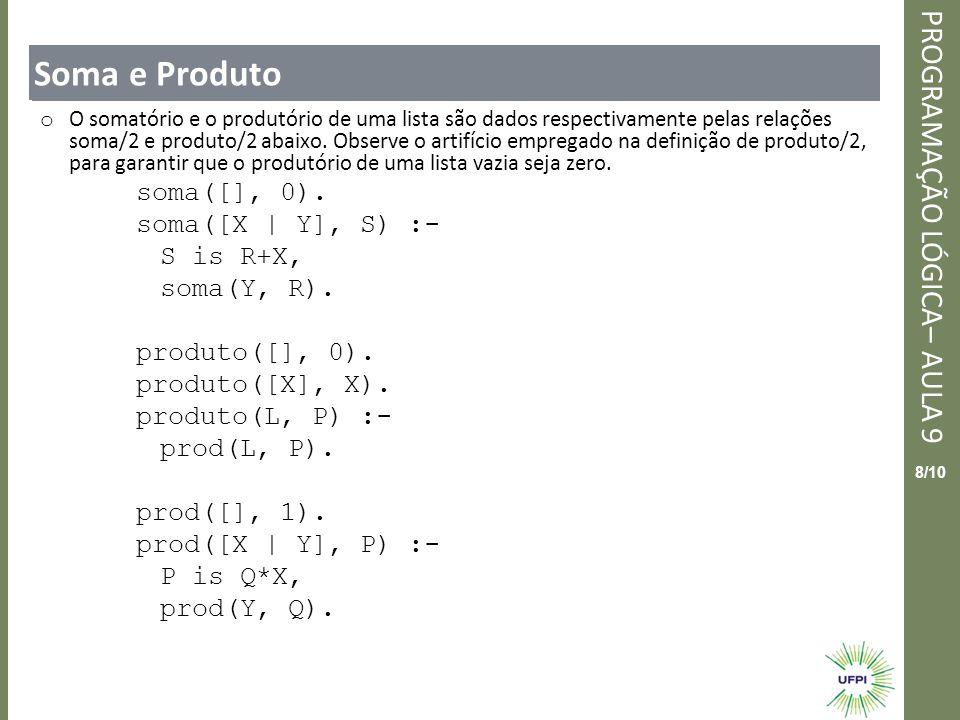 Soma e Produto soma([], 0). soma([X | Y], S) :- S is R+X, soma(Y, R).